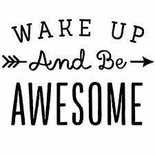 wake up and be awesome.png