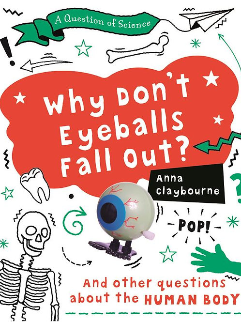 Why Don't Eyeballs Fall Out? And other questions about the human body