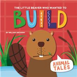 The Little Beaver Who Wanter to Build