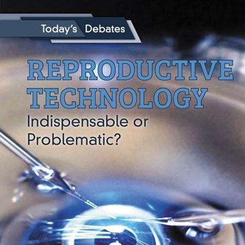 Reproductive technology: Indispensable or Problematic?