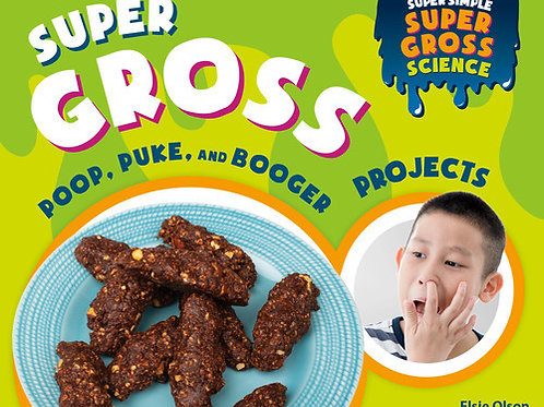 Super Gross Poop, Puke, and Booger Projects