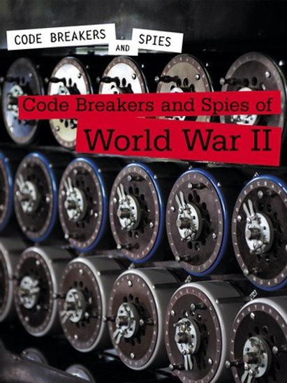 Code Breakers and Spies of World War II