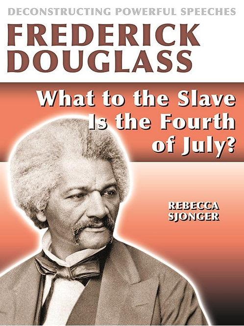 Frederick Douglass: What to the Slave is the 4th of July?