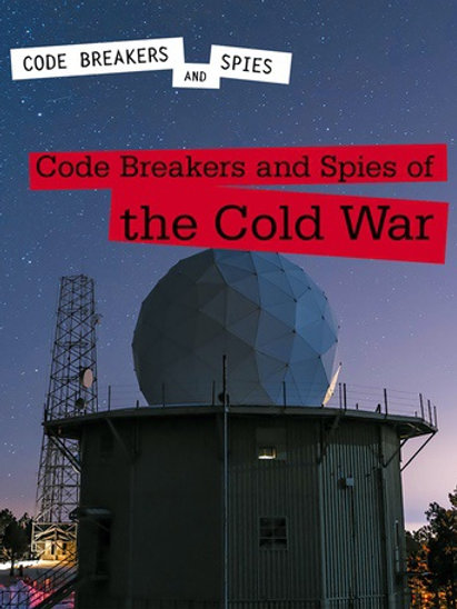 Code Breakers and Spies of the Cold War