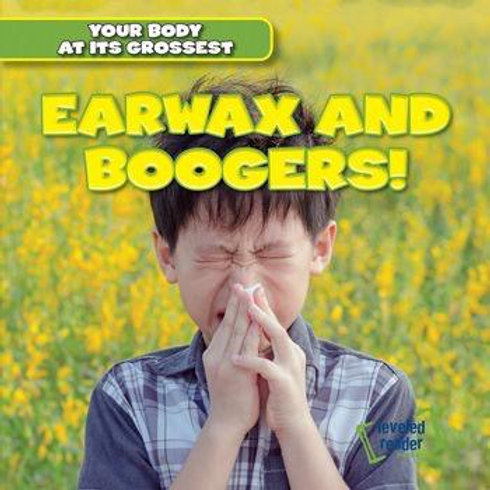 Earwax and boogers!
