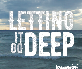 Letting It Go Deep