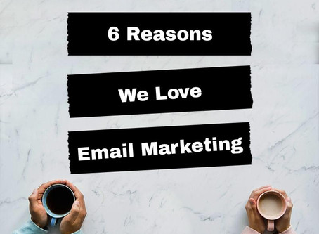 6 Reasons We Love Email Marketing