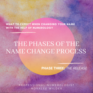 What to expect when changing your name with the help of numerology. The phases of the name change process. Phase three: The Release. Professional Numerologist Novalee Wilder.