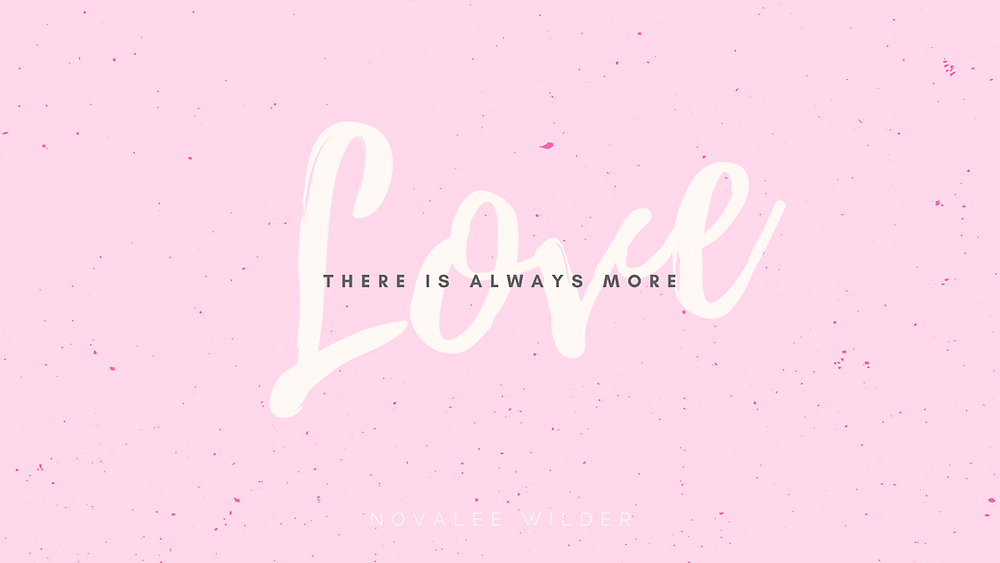 pick back ground with the words 'there is always more love' across, laptop wallpaper by Novalee Wilder