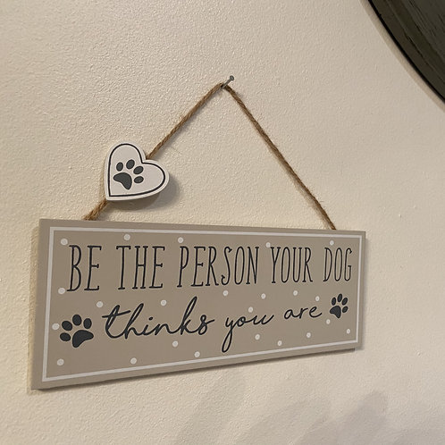'Be the person your dog thinks you are' sign