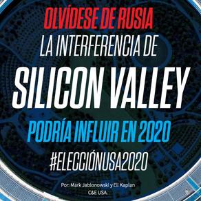 Olvídese de Rusia, la interferencia de SILICON VALLEY podría influir en 2020