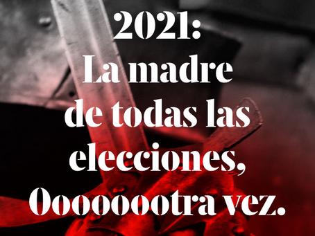 2021:La madre de todas las elecciones, Oooooootra vez