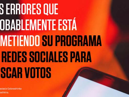 Los errores que probablemente está cometiendo su programa de redes sociales para buscar votos