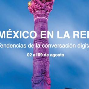 MÉXICO EN LA RED. TENDENCIAS DE LA CONVERSACIÓN DIGITAL 02 al 09 de agosto