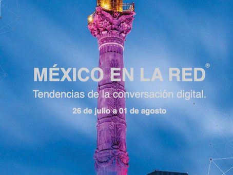 MÉXICO EN LA RED. TENDENCIAS DE LA CONVERSACIÓN DIGITAL. 26 de julio - 01  de agosto