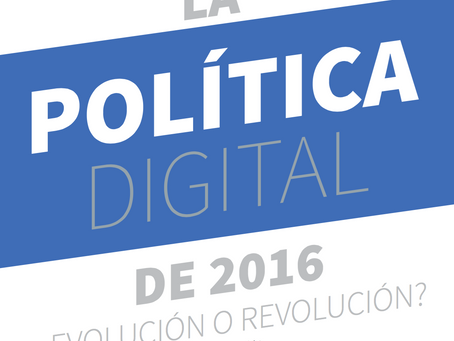 La política digital de 2016 ¿Evolución o Revolución?