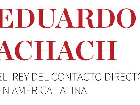EDUARDO ACHACH. EL REY DEL CONTACTO DIRECTO EN AMÉRICA LATINA