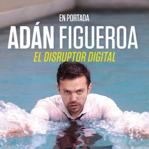 ADÁN FIGUEROA. EL DISRUPTOR DIGITAL