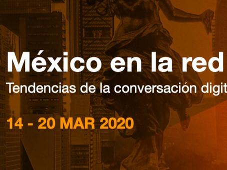 MÉXICO EN LA RED: TENDENCIAS EN LA CONVERSACIÓN DIGITAL SEMANAL DEL 14 AL 20 DE MARZO