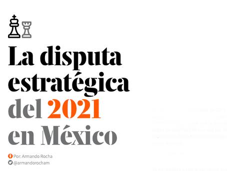 La disputa estratégica del 2021 en México