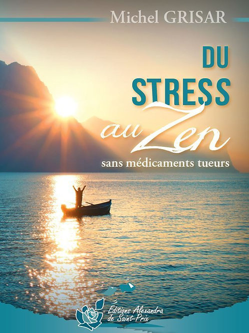 """Michel GRISAR """"DU STRESS AU ZEN Sans médicaments tueurs"""""""