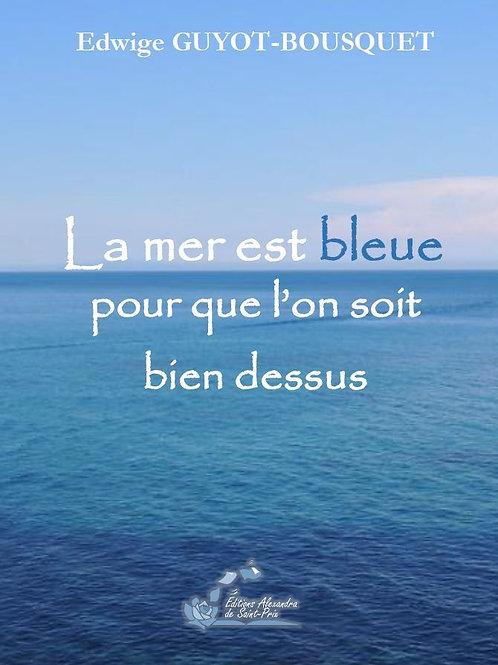 """Edwige GUYOT-BOUSQUET """" La mer est bleue pour que l'on soit bien dessus"""""""