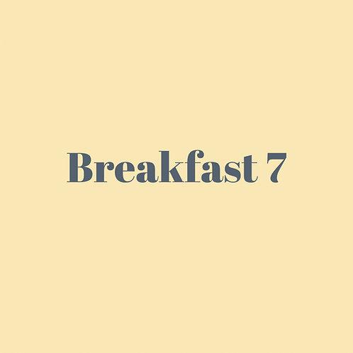 Breakfast 7 (save $7)