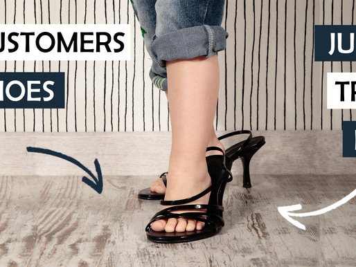 PUT YOURSELF IN YOUR CUSTOMERS SHOES