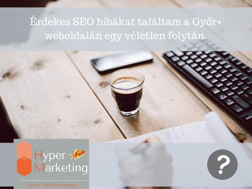Volt egy kis időm és megvizsgáltam a Győr+ weboldalát keresőoptimalizálás szempontjából.