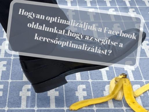 Hogyan optimalizáljuk Facebook oldalunkat,hogy az segítse a keresőoptimalizálást?