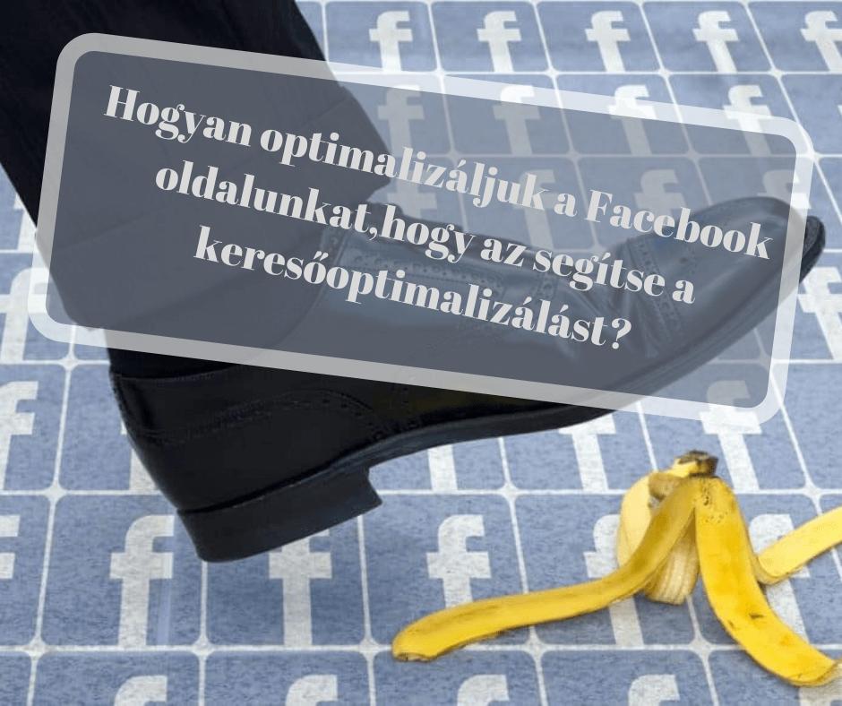 Hogyan optimalizáljuk a Facebook oldalunkat,hogy az segítse a keresőoptimalizálást