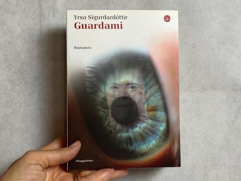 Yrsa Sigurðardóttir, Guardami, Il Saggiatore, Milano 2016