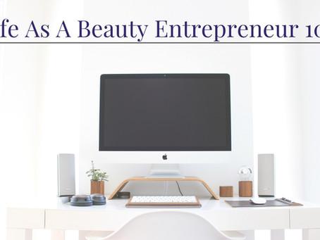 Life As A Beauty Entrepreneur 101