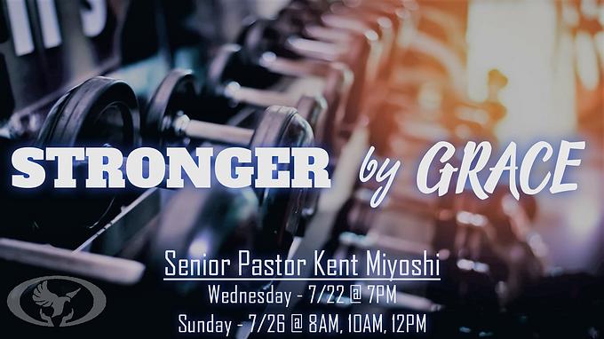 Stronger by Grace by Senior Pastor Kent Miyoshi