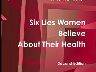 Six Lies Women Believe About Their Health by Dr. Lesa Lawson