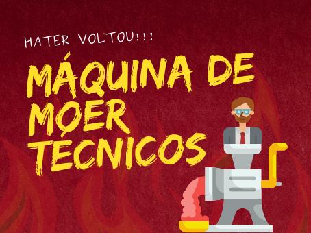 A MÁQUINA DE MOER TÉCNICO!!!