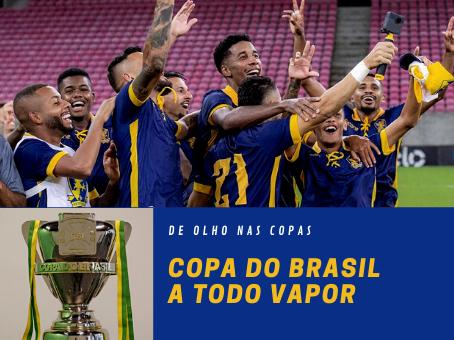 COPA DO BRASIL A TODO VAPOR!