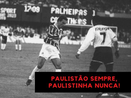 PAULISTÃO SEMPRE, PAULISTINHA NUNCA!