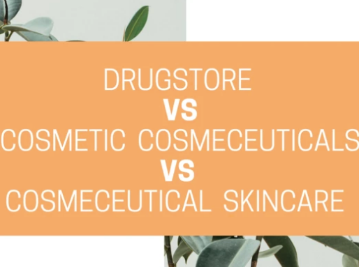 DRUGSTORE VS COSMETIC COSMECEUTICALS VS COSMECEUTICAL SKINCARE