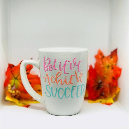 Believe, Achieve, Succeed Mug