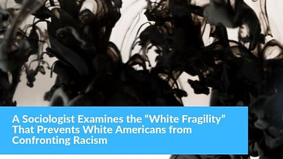 "A_Sociologist_Examines_the_""White_Fragil"