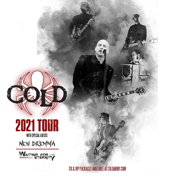 Cold 2021 tour with special guests New Dilemma, and Waiting for Eternity