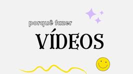Tenho mesmo de fazer vídeos?