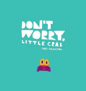 Don't Worry Little Crab – Chris Haughton