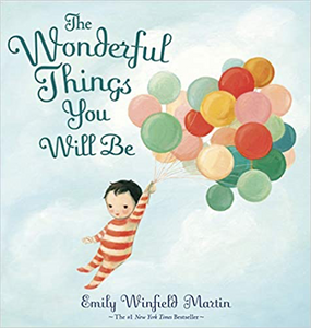 All The Wonderful Things You Will Be by Emily Winfield Martin