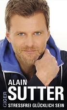 Alain Sutter, Buch Stressfrei Glücklich Sein