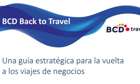 BCD Back to Travel: una guía estratégica para la vuelta a los viajes de negocios