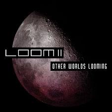 Loom2_OtherWorldsLooming_artwork.jpg