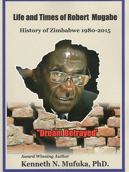 Life and Times of Robert Mugabe: History of Zimbabwe 1980-2015