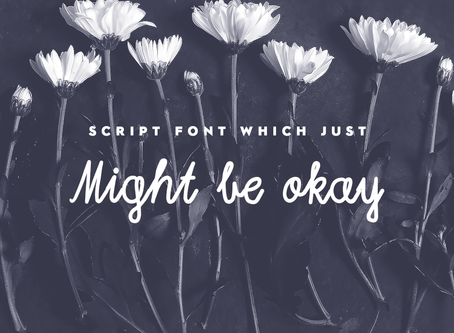 """A script font that just """"Might be Okay"""""""